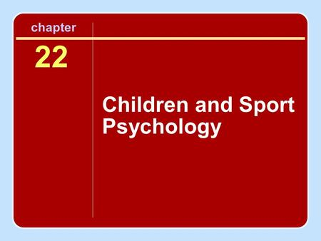 22 Children and Sport Psychology chapter. Session Outline The Importance of Children's Sport Psychology Why a Psychology of the Young Athlete? Why Children.