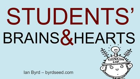 STUDENTS' BRAINS HEARTS & & Ian Byrd – byrdseed.com.
