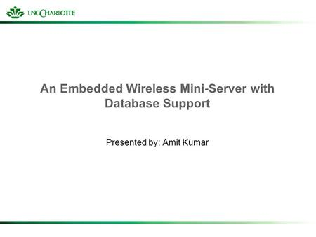 An Embedded Wireless Mini-Server with Database Support Presented by: Amit Kumar.