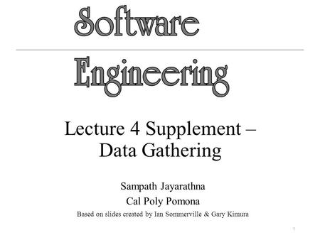 Lecture 4 Supplement – Data Gathering Sampath Jayarathna Cal Poly Pomona Based on slides created by Ian Sommerville & Gary Kimura 1.