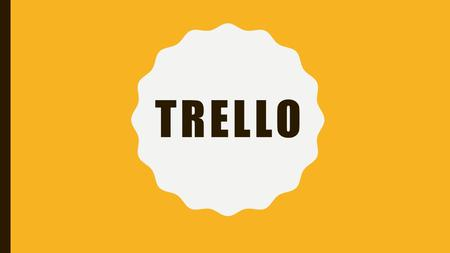 TRELLO. WHAT IS TRELLO!? Trello is a project management tool that makes collaboration easy. This visual list tool can do so much more, whether you're.