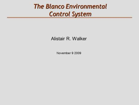 The Blanco Environmental Control System Alistair R. Walker November