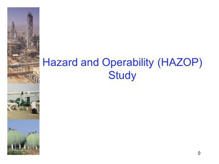 0 Hazard and Operability (HAZOP) Study. 1 HAZOP Fundamental.