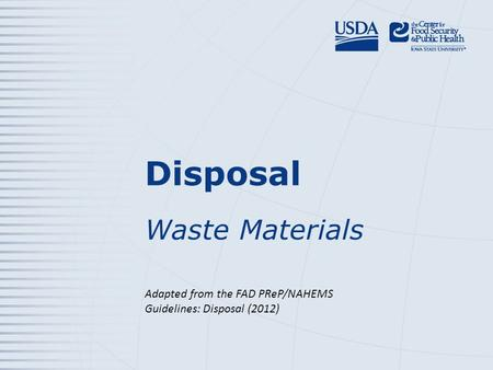 Disposal Waste Materials Adapted from the FAD PReP/NAHEMS Guidelines: Disposal (2012)