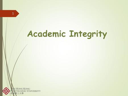 1 Academic Integrity. 2 What is academic integrity?