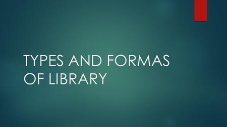 "TYPES AND FORMAS OF LIBRARY. LIBRARY Library is derived from the Latin word ""liber "" which means-A BOOK. Earlier a library was ""a place where books were."