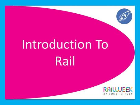 Introduction To Rail. What is Rail? Trains Stations Staff Customers Infrastructure Industry Structure.