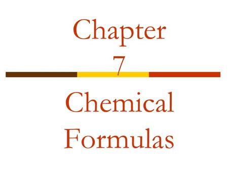 Chapter 7 Chemical Formulas. Chemical Formulas and Names  ___________: Indicate the _________ of each atom in a formula  ______________: molecular compounds.