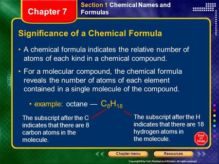 Copyright © by Holt, Rinehart and Winston. All rights reserved. ResourcesChapter menu Chapter 7 Significance of a Chemical Formula A chemical formula indicates.
