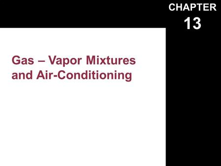 CHAPTER 13 Gas – Vapor Mixtures and Air-Conditioning.