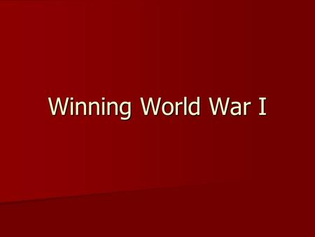 Winning World War I. Total War Total War- Channeling of a nation's entire resources into the war effort; total commitment of the whole society Total War-