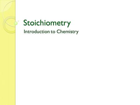 Stoichiometry Introduction to Chemistry. Stoichiometry Example: 2H 2 + O 2 → 2H 2 O Equivalencies: 2 mol H 2 for every 1 mol O 2 2 mol H 2 for every 2.