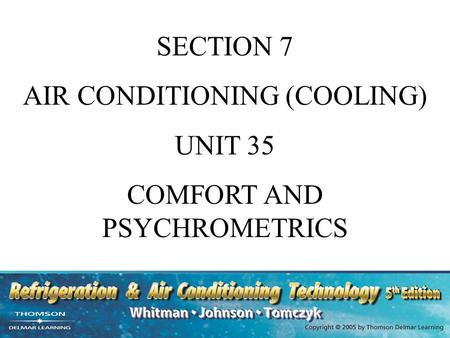 SECTION 7 AIR CONDITIONING (COOLING) UNIT 35 COMFORT AND PSYCHROMETRICS.