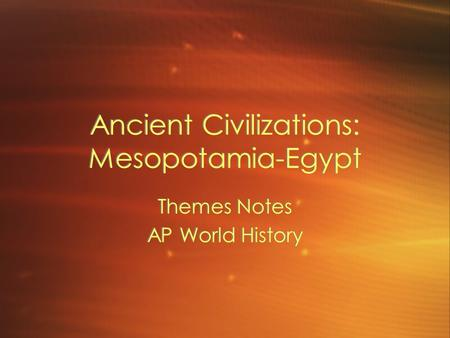 Ancient Civilizations: Mesopotamia-Egypt Themes Notes AP World History Themes Notes AP World History.