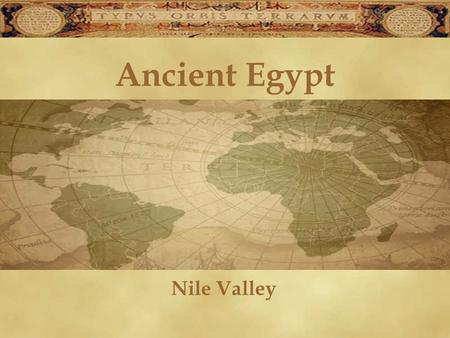 Ancient Egypt Nile Valley. A River Valley & Its People Nile River – world's longest river (in Africa) Rich black soil in Nile River Valley = good for.