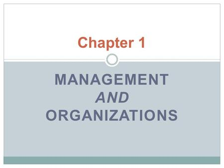 MANAGEMENT AND ORGANIZATIONS Chapter 1. Key points : Explain why managers are important to organizations. Tell who managers are and where they work. Describe.