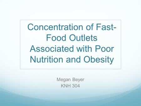 Concentration of Fast- Food Outlets Associated with Poor Nutrition and Obesity Megan Beyer KNH 304.