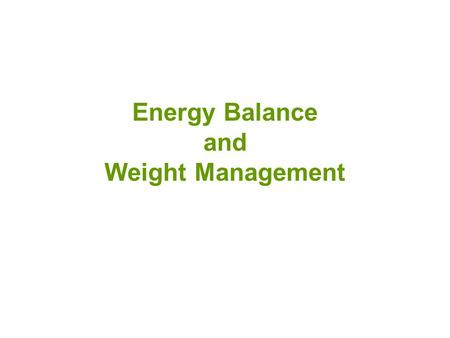 Energy Balance and Weight Management. Energy Balance.