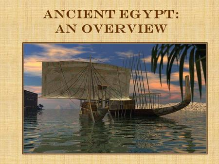 Ancient Egypt: an Overview. Geography Egypt is located in northeastern Africa The Nile River runs the length of the country flowing south to north The.