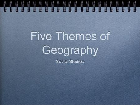 Five Themes of Geography Social Studies. Aim: How the Five Themes of Geography help you understand our world Do Now: Copy Key Terms: Geography Latitude.