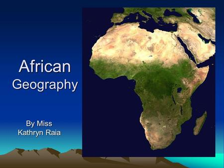 African Geography By Miss Kathryn Raia. Topography Africa contains many geographic features and spans several climate zones Regular Coastline – limited.