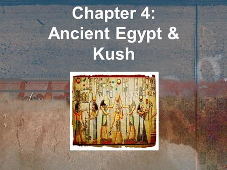 Chapter 4: Ancient Egypt & Kush. Chapter 4 Section 1 Geography and Ancient Egypt.