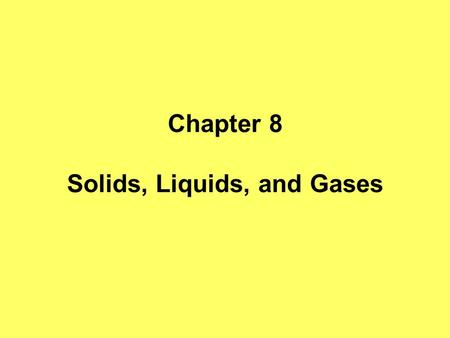 Chapter 8 Solids, Liquids, and Gases. States of Matter Four states of Matter: 1.Solids – do they move? Yes, they vibrate a.Kinetic Theory of Matter –