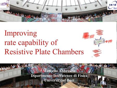 Extreme Energy Events M. Abbrescia Marcello Abbrescia Dipartmento Interateneo di Fisica University of Bari Improving rate capability of Resistive Plate.