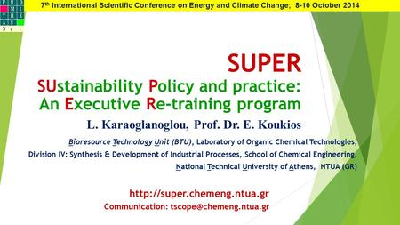SUPER SUstainability Policy and practice: An Executive Re-training program L. Karaoglanoglou, Prof. Dr. E. Koukios Bioresource Technology Unit (BTU), Laboratory.