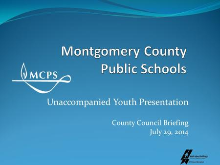 Unaccompanied Youth Presentation County Council Briefing July 29, 2014.