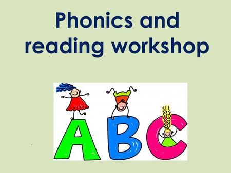 Phonics and reading workshop. What is phonics? Phonics is a strategy used for teaching children to read and write (spell) words. We follow the Government's.