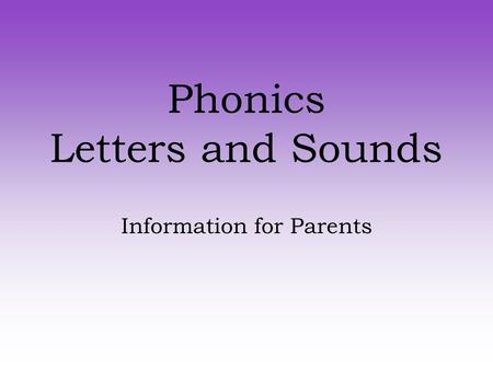 Phonics Letters and Sounds Information for Parents.