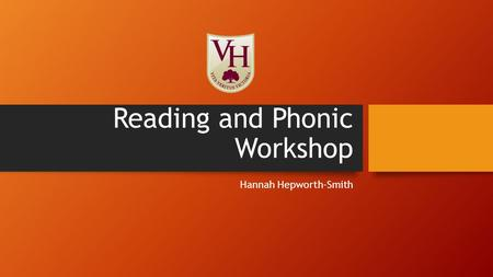 Reading and Phonic Workshop Hannah Hepworth-Smith.
