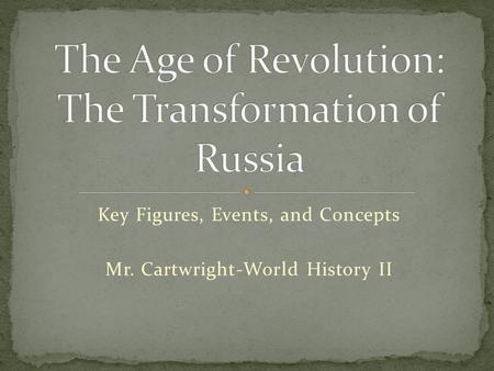 Key Figures, Events, and Concepts Mr. Cartwright-World History II.