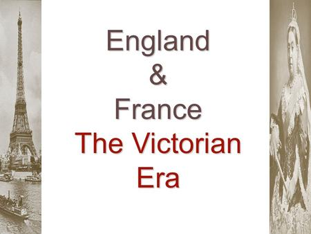 "England & France The Victorian Era. Essential Question: How ""democratic"" did Britain & France become by the beginning of the 20 c ?"