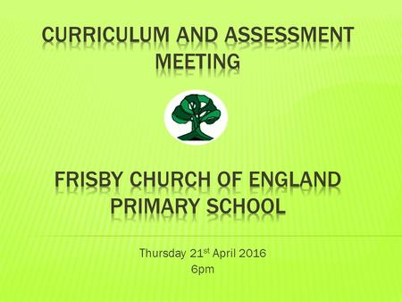 Thursday 21 st April pm.  To summarise the main changes in the 2014 National Curriculum.  To give an outline of the expectations for the end of.