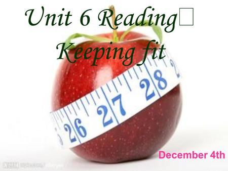 Unit 6 Reading Ⅰ Keeping fit December 4th. I like…