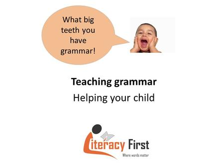 Teaching grammar Helping your child What big teeth you have grammar!