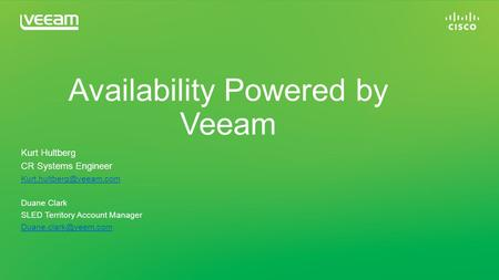 Availability Powered by Veeam Kurt Hultberg CR Systems Engineer Duane Clark SLED Territory Account Manager