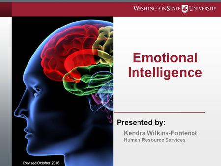 Emotional Intelligence Revised October 2016 Presented by: Kendra Wilkins-Fontenot Human Resource Services.