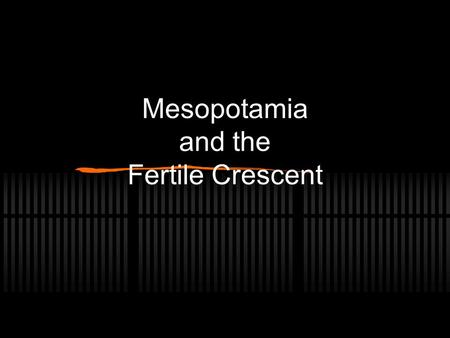 Mesopotamia and the Fertile Crescent. AIM: How did geography encourage the rise of civilization in Mesopotamia? These are some things we will discuss.