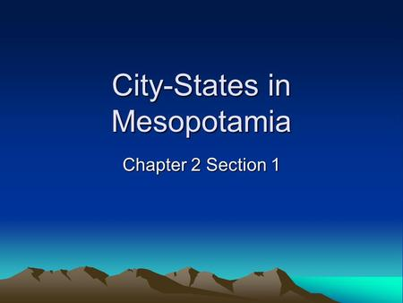 City-States in Mesopotamia Chapter 2 Section 1. Geography of the Fertile Crescent  Fertile Plains Mesopotamia was also known as the Fertile Crescent.