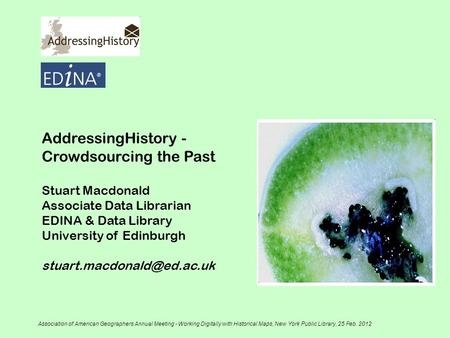 AddressingHistory - Crowdsourcing the Past Stuart Macdonald Associate Data Librarian EDINA & Data Library University of Edinburgh