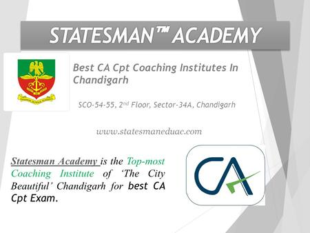 SCO-54-55, 2 nd Floor, Sector-34A, Chandigarh Best CA Cpt Coaching Institutes In Chandigarh Statesman Academy Statesman Academy is the Top-most Coaching.