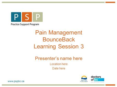 Pain Management BounceBack Learning Session 3 Presenter's name here Location here Date here.