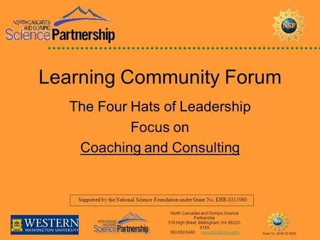 Supported by the National Science Foundation under Grant No. EHR Learning Community Forum The Four Hats of Leadership Focus on Coaching and Consulting.