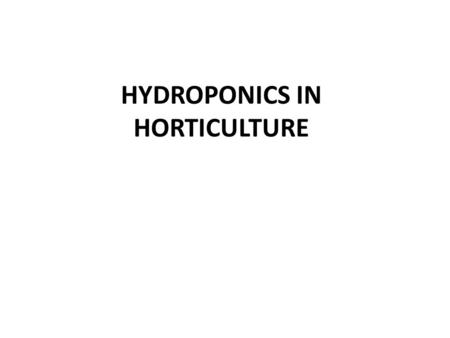 HYDROPONICS IN HORTICULTURE. What is Hydoponics Definition: Hydroponics is the science of growing plants in a medium, other than soil, using mixtures.