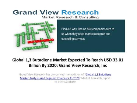 Global 1,3 Butadiene Market Expected To Reach USD Billion By 2020: Grand View Research, Inc Grand View Research has announced the addition of Global.