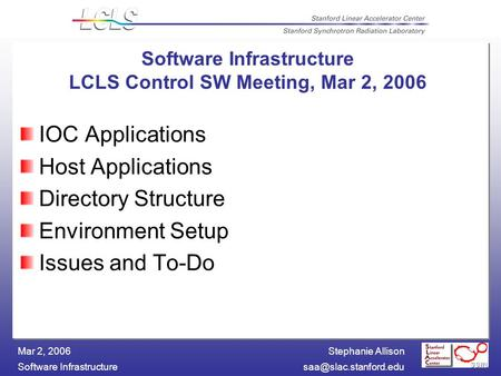 Stephanie Allison Software Mar 2, 2006 IOC Applications Host Applications Directory Structure Environment Setup Issues.