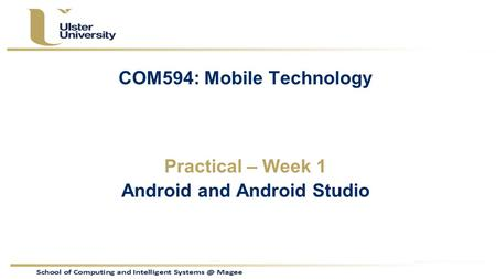 COM594: Mobile Technology Practical – Week 1 Android and Android Studio.